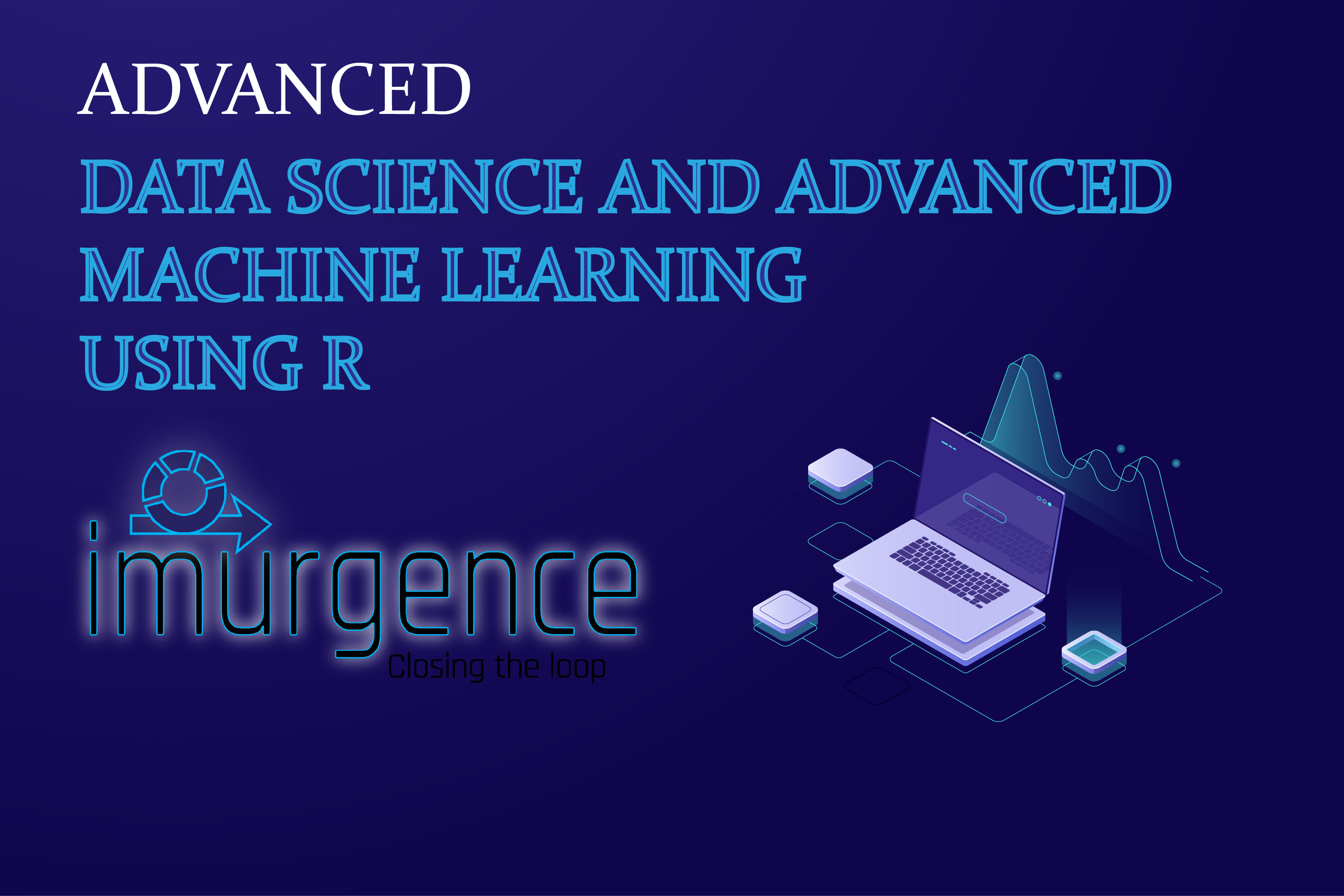 Certificate Program in Data Science & Advanced Machine Learning using R